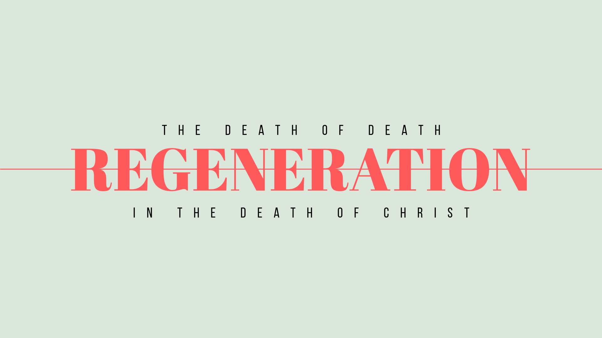 Regeneration and the Death of Death in the Death of Christ